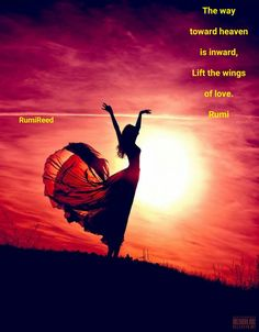 The way toward heaven is inward. Lift the wings of love. - Rumi
