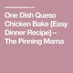 One Dish Queso Chicken Bake {Easy Dinner Recipe} – The Pinning Mama