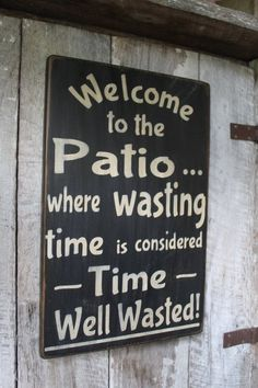 Welcome to the Patio Where Wasting Time Is Considered Time Well Wasted Wood Sign Porch Decor Outdoor