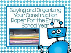 Buying and Organizing Your Construction Paper For the Entire School Year. See links at end for great tips in other areas of organizing your classroom! Organization And Management, Teacher Organization, Classroom Management, Organizing, Organization Ideas, Teacher Blogs, New Teachers, Teacher Hacks, Teacher Stuff