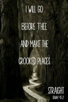 """Comforting Bible Verses Isaiah 45:2 """"I will go before thee and make the crooked places straight."""" #scripture #bible"""
