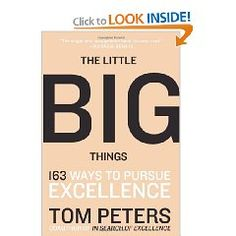 The Little Big Things: 163 Ways to Pursue EXCELLENCE by Thomas J. Peters
