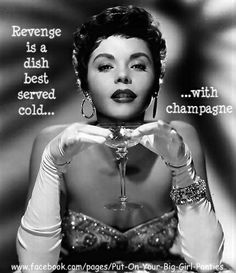 Revenge is a dish best served cold...with champagne.