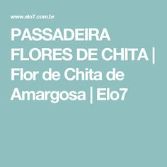 PASSADEIRA FLORES DE CHITA | Flor de Chita de Amargosa | Elo7
