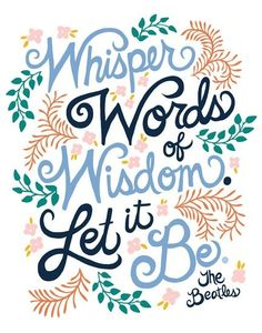 Let it be!  words she takes to heart!
