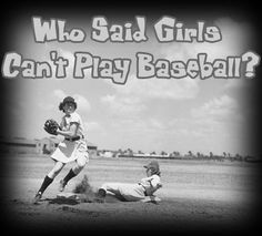 Well, they were wrong. Girls play great baseball!