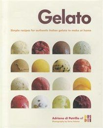 Gelato: Simple recipes for authentic Italian gelato to make at home | Adriano di Petrillo