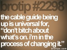 """brotip #2298 the cable guide being  up is universal for,  """"don't bitch about  what's on. i'm in the  process of changing it."""""""