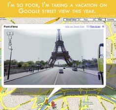 Im so poor, I'm taking a Google street view vacation.