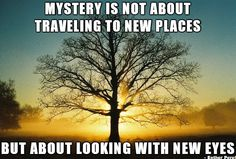 Mystery is not about traveling to new places, but about looking with new eyes. - Esther Perel