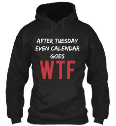 After Tuesday Even Calendar Goes Wtf Black T-Shirt Front