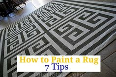 How to Paint a Rug — Seven Tips for a Perfectly Painted Rug!  Can't find the rug I want for my boyfriends house, maybe I should try this!