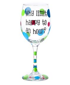'Why Limit Happy to an Hour?' Wine Glass