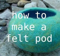 ROSIEPINK gives you a tutorial on how to make a felt pod. (Start with a little bowl, but then think CAT CAVE!) Well-illustrated, very thorough, and points out how to deal with the common pitfalls. One big trick: You work it as a flat disk with a piece of Felt Diy, Felt Crafts, Needle Felting Tutorials, Wet Felting Projects, Cat Cave, Nuno Felting, Wool Felting, Felted Wool Crafts, Fibres