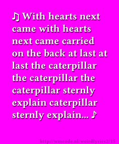 With hearts next came with hearts next came carried on the back at last at last the caterpillar the caterpillar the caterpillar sternly explain caterpillar sternly explain...
