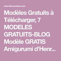 Modèles Gratuits à Télécharger, 7 MODELES GRATUITS-BLOG Modèle GRATIS Amigurumi d'Henrriet en Version FR Peluche,Amigurumis, pour offrir à la naissance pour Bébé en crochet...