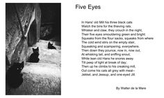 Five Eyes. A poem by Walter de la Mare I love. Wish I could draw or paint a picture to go with this. This is the closest photo I could find.