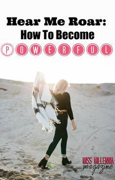 Hear Me Roar: How To Become Powerful