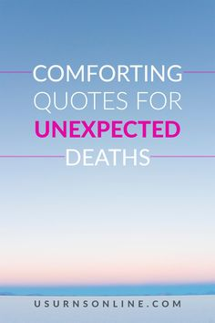 20 amazingly comforting quotes for when someone you love dies unexpectedly When Someone Dies, Losing Someone, Comfort Quotes, Words Of Comfort, Funeral Eulogy, Comforting Scripture, Grieving Friend, Dealing With Grief, Stages Of Grief