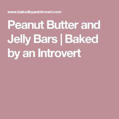 Peanut Butter and Jelly Bars | Baked by an Introvert