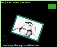 Waking Up With Migraine Every Morning 190029 - Cure Migraine