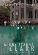 Whispers of the Bayou by Mindy Starns Clark - I loved this so much I hated to see it end. #ChristianFiction #Mystery