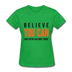 Believe You Can and You're Halfway There - Inspirational Cool Quote on your t-shirt, bag or cup. http://shop.spreadshirt.com/InspirationalQuotesEveryday/believe+you+can+and+you're+halfway+there-A105033068?department=2&productType=347&color=34C64B&appearance=259&view=1