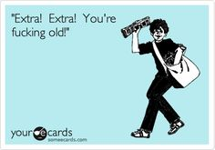 Funny Birthday Ecard Extra Youre Fucking Old Amai Someecards
