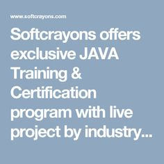 Softcrayons offers exclusive JAVA Training & Certification program with live project by industry expert In Noida, Ghaziabad, Delhi/NCR. 6 months java training in Ghaziabad is very popular course wth softcrayons. This Java course in softcrayons is Core java, advance java, java framework designed by industry veterans with a goal to make the learners industry ready.