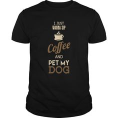 I Just Wanna Sip Coffee And Pet My Dog Great Gift For Coffee And Dog Fan Lover