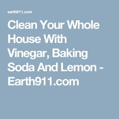 Clean Your Whole House With Vinegar, Baking Soda And Lemon - Earth911.com