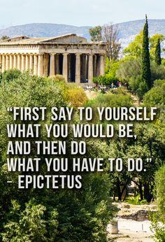 """""""First say to yourself what you would be, and then do what you have to do."""" - Epictetus"""