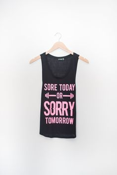 Sore Today or Sorry Tomorrow Tank