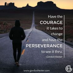 Have the COURAGE it takes to change and have the PERSEVERANCE to see it thru.  gordonhester.com  #Entrepreneur #business #businessQuotes #quotes #consulting #success #Ambitions #SmallBusiness #SmallBiz #entrepreneurship #Buildyourempire Business Motivational Quotes, Business Quotes, Entrepreneurship, Take That, Success, How To Get, Change, Adventure, Chic
