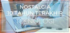 Nostalgia 10 Tahun Terakhir Bersama Perkembangan Teknologi