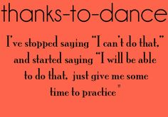 Thanks to dance... haha so true whenever someone says it, I scream TEN SITTUPS because that's what my teacher says XD