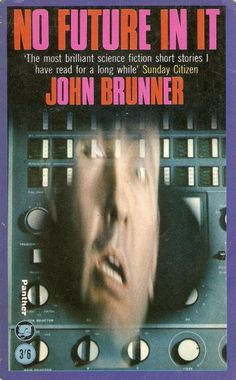 Publication: No Future in It  Authors: John Brunner Year: 1965-04-00 Catalog ID: #1840 Publisher: Panther