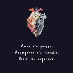 Amar sin poseer Acompañar sin invadir Vivir sin depender