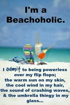 "I wish...... ""Yes, I am a beachoholic. And proud of it."""