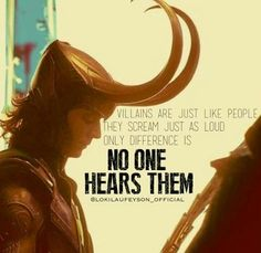 Aww. So sad...but don't worry, Loki, you have an army of fans who are more than willing to listen.