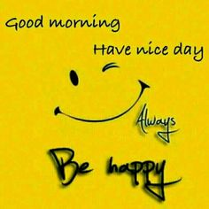 Always be happy and smile Good Morning Smiley, Good Morning Cards, Good Morning Funny, Good Morning Sunshine, Good Morning Messages, Good Morning Good Night, Good Morning Wishes, Good Morning Images, Gd Morning