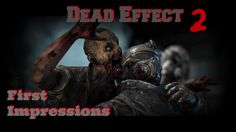 Dead Effect 2: Frist Impressions - Killing Zombies In Space !!