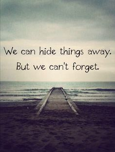 We can hide things away. But we can't forget. Stay Inspired in Life with Pravs World - Discover Inspirational Quotes, Pictures, Messages and Stories.