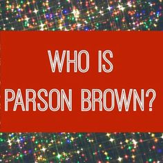 Have you ever wondered who Parson Brown is? The answer is here!