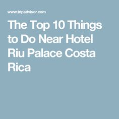 The Top 10 Things to Do Near Hotel Riu Palace Costa Rica