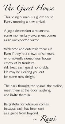 "Rumi's ""the guest house""- a good reminder to be mindful of emotions and how emotions are temporary"