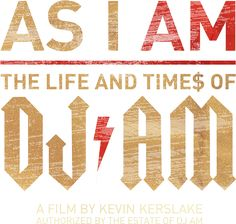 As I Am | The Life and Times of DJ AM