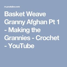 Basket Weave Granny Afghan Pt 1 - Making the Grannies - Crochet - YouTube
