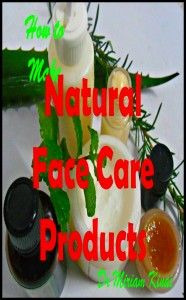 How to Make Natural Face Care Products