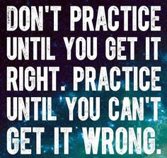 Don't practice until you get it right. Practice until you can't get it wrong. @MikeFerry